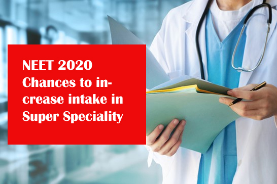 NEET 2020: Chances to increase intake in Super Specialty